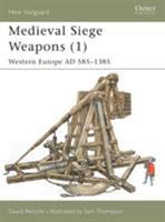 Medieval Siege Weapons (1): Western Europe AD 585-1385 (New Vanguard) 1841762350 Book Cover
