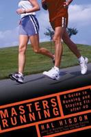 Masters Running: A Guide to Running and Staying Fit After 40 1594860211 Book Cover