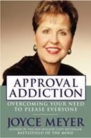 Approval Addiction: Overcoming Your Need to Please Everyone 0446504904 Book Cover