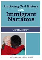 Practicing Oral History with Immigrant Narrators 162958004X Book Cover