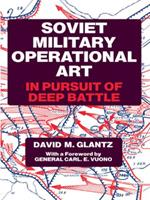 Soviet Military Operational Art: In Pursuit of Deep Battle (Cass Series on Soviet Military Theory and Practice, 2) 0714640778 Book Cover
