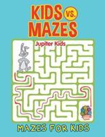 Kids vs. Mazes: Mazes For Kids 1682602575 Book Cover
