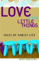 Love in the Little Things: Tales of Family Life 0867168145 Book Cover