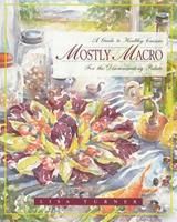 Mostly Macro: A Guide to Healthy Cuisine for the Disriminating Palate 0892815345 Book Cover