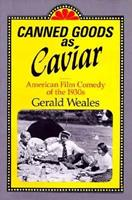 Canned Goods As Caviar: American Film Comedy Of The 1930s 0226876640 Book Cover