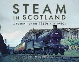 Steam in Scotland: A Portrait of the 1950s and 1960s 1526702177 Book Cover