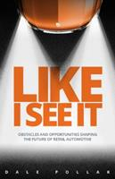 Like I See It: Obstacles and Opportunities Shaping the Future of Retail Automotive 0999242709 Book Cover