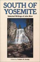 South of Yosemite: Selected Writings of John Muir 0899970958 Book Cover