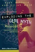 Exploding the Gene Myth: How Genetic Information Is Produced and Manipulated by Scientists, Physicians, Employers, Insurance Companies, Educators, and Law Enforcers 0807004189 Book Cover