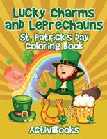 Lucky Charms and Leprechauns: St. Patrick's Day Coloring Book 168321806X Book Cover