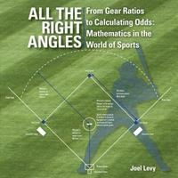 All the Right Angles: From Gear Ratios to Calculating Odds: Mathematics in the World of Sports 1770851968 Book Cover