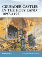 Crusader Castles in the Holy Land 1097-1192 (Fortress) 1841767158 Book Cover