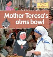 Mother Teresa's Alms Bowl (Stories of Great People) 0778736903 Book Cover