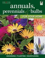 Annuals, Perennials & Bulbs for Your Home: Designing, Planting & Maintaining Your Flower Garden 1580115624 Book Cover