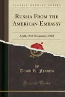Russia from the American Embassy: April, 1916 November, 1918 (Classic Reprint) 1331664055 Book Cover