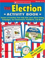 The Election Activity Book: Dozens of Activities That Help Kids Learn About Voting, Campaigns, Our Government, Presidents, and More 0545457017 Book Cover