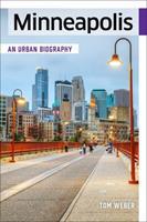 Minneapolis: An Urban Biography