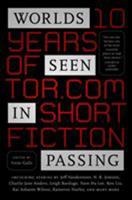 Worlds Seen in Passing: Ten Years of Tor.com Short Fiction 1250171237 Book Cover