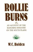 Rollie Burns, Or, an Account of the Ranching Industry on the South Plains (Southwest Landmark, No 4) 0890962618 Book Cover