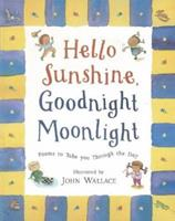 Hello Sunshine, Good Night Moonlight: Poems to Take You Through the Day 0810948346 Book Cover