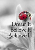 Dream It. Believe It. Achieve It. - A Journal 1530738008 Book Cover