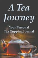 A Tea Journey: Your personal tea cupping journal 096596096X Book Cover