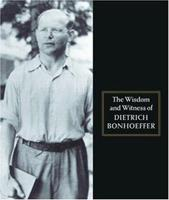 The Wisdom and Witness of Dietrich Bonhoeffer 0800632745 Book Cover