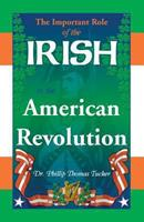 The Important Role of the Irish in the American Revolution 0788450182 Book Cover