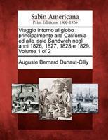 Viaggio Intorno Al Globo: Principalmente Alla California Ed Alle Isole Sandwich Negli Anni 1826, 1827, 1828 E 1829. Volume 1 of 2 1275855687 Book Cover