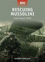 Rescuing Mussolini: Gran Sasso 1943 1846034620 Book Cover
