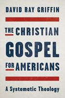 The Christian Gospel for Americans: A Systematic Theology 1940447429 Book Cover