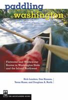 Paddling Washington: 100 Flatwater and Whitewater Routes in Washington State and the Inland Northwest 1594850569 Book Cover