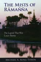 The Mists Of Ramanna: The Legend That Was Lower Burma 0824828860 Book Cover