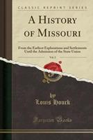 A History of Missouri from the Earliest Explorations and Settlements Until the Admission of the State Into the Union Volume 2 1347186557 Book Cover