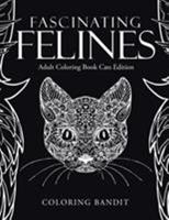 Fascinating Felines: Adult Coloring Book Cats Edition 022820433X Book Cover