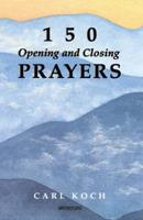 150 Opening and Closing Prayers 0884892417 Book Cover
