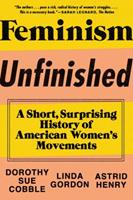 Feminism Unfinished: A Short, Surprising History of American Women's Movements 0871406764 Book Cover