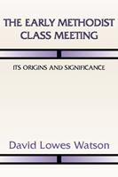 The Early Methodist Class Meeting: Its Origins and Significance 157910939X Book Cover