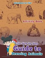 The Step by Step Guide to Drawing Animals 1683214455 Book Cover
