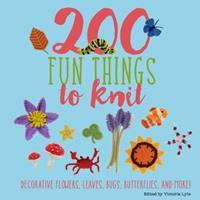 200 Fun Things to Knit: Decorative Flowers, Leaves, Bugs, Butterflies, and More! 1250111722 Book Cover