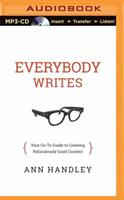 Everybody Writes: Your Go-To Guide to Creating Ridiculously Good Content 1501200607 Book Cover