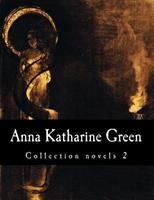 Anna Katharine Green, Collection Novels 2 1500370185 Book Cover