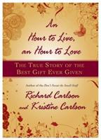 Hour to Live, an Hour to Love, An: THE TRUE STORY OF THE BEST GIFT EVER GIVEN 1401322573 Book Cover