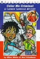 Color Me Criminal (Carmen Sandiego Mystery) 0064406636 Book Cover
