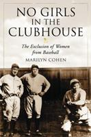 No Girls in the Clubhouse: The Exclusion of Women from Baseball 078644018X Book Cover