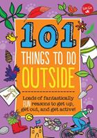 101 Things to Do Outside: Loads of fantastically fun reasons to get up, get out, and get active! 163322080X Book Cover
