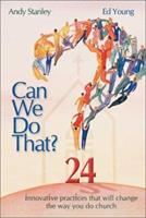 Can We Do That: 24 Innovative Practices That Will Change the Way You Do Church 1582292388 Book Cover