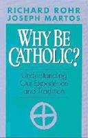Why Be Catholic?: Understanding Our Experience and Tradition 0867161019 Book Cover