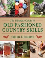 The Ultimate Guide to Old-Fashioned Country Skills 1629142166 Book Cover