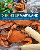 Dishing Up® Maryland: 150 Recipes from the Alleghenies to the Chesapeake Bay
